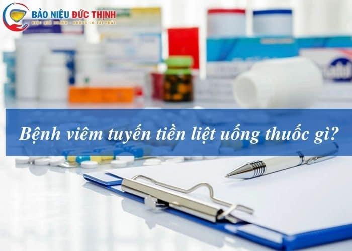 viem tuyen tien liet uong thuoc - Bệnh viêm tuyến tiền liệt uống thuốc gì? Bật mí 5 loại thuốc tốt nhất hiện nay